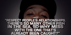 Respect people's relationships. There's so many other fish in the sea, so why mess with the one that's already been caught