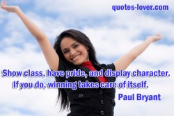 Show class have pride and display character If you do winning takes care of itself