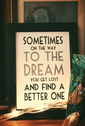 Sometimes on the way to the dream you get lost and find a better one