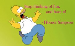 Stop thinking of fun and have it