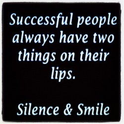 Successful people always have two things on their lips Silence and Smile