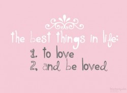 The best things in life to love and be loved