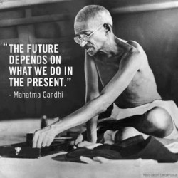 The future depends on what we do in the present.Mahatma Gandhi quote