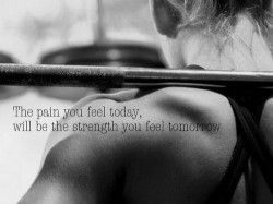 The pain you feel today, will be the strength you feel tomorrow