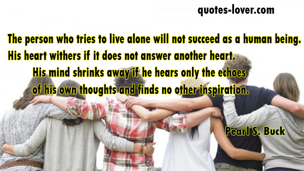 the person who tries to live alone will not succeed as a