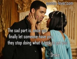 The sad part is once you finally let someone have you they stop doing what it took to get you
