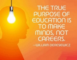 The true purpose of education is to make minds, not careers. William Deresiewicz