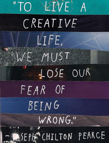 To live a creative life, we must lose our fear of being wrong. – Quotes Lover
