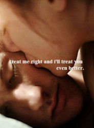 Treat me right and I'll treat you even better