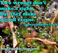 Two wrongs don't make a right  but they make a good excuse
