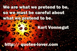 We are what we pretend to be so we must be careful about what we pretend to be