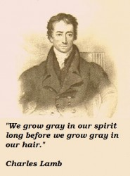 We grow gray in our spirit long before we grow gray in our hair