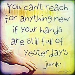 You can't reach for anything new if your hands are still full of yesterdays' junk.Louis Smith quote