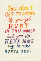 http://quotes-lover.com/wp-content/uploads/You-dont-get-to-choose-if-you-get-hurt-in-this-world-but-you-do-have-some-say-in-who-hurts-you-170x250.jpg