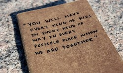 You will have every kind of kiss in every kind of way in every possible place when we are together