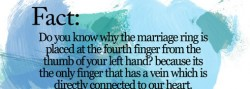 do you know why the marriage ring is placed at the fourth finger from the thumb of your left hand, because its the only finger that has a vein which is directly connected to our heart
