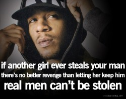 if another girl ever steals your man there's no better revenge than letting her keep him real men can't be stolen