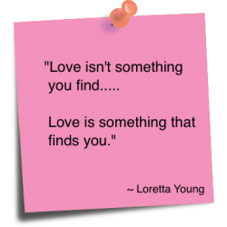 love isn't something you find... Love is something that finds you