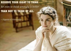 reserve your right to think for even to think wrongly is better that not to think at all