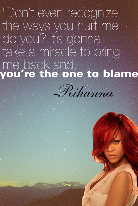 ... : Blame Picture Quotes , Hurt Picture Quotes , Rihanna Picture Quotes