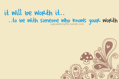 Be With Someone Who Knows Your Worth