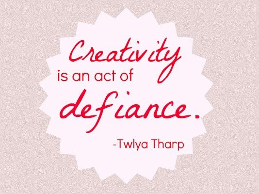 Creativity is an act of defiance.