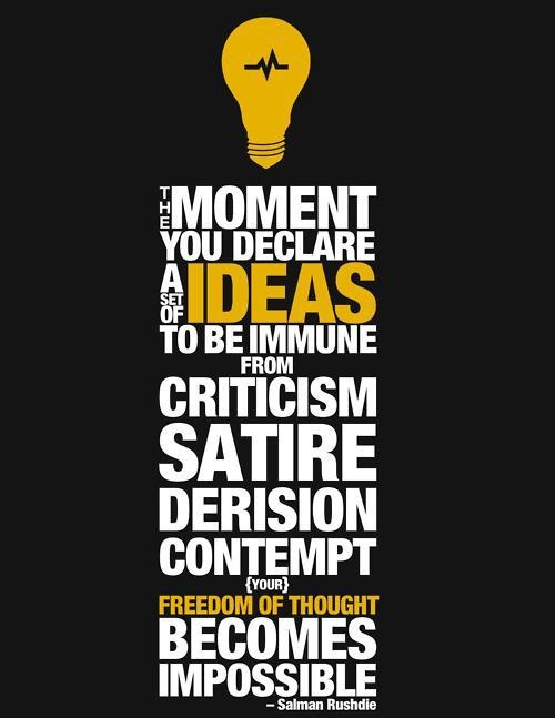 The moment you declare a set of ideas to be immune from criticism, satire, derision, or contempt, freedom of thought becomes impossible