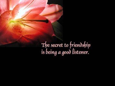 The secret to friendship is being a good listener.