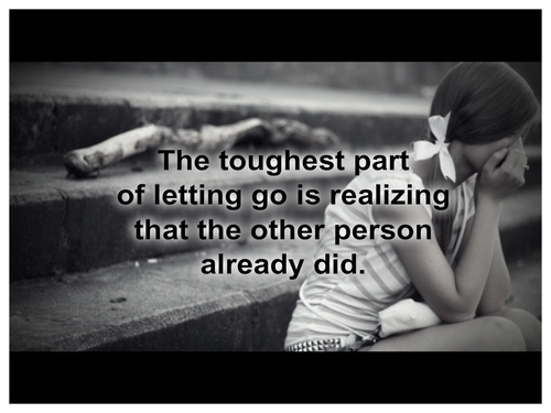 The toughest part of letting go is realizing that the other person already did
