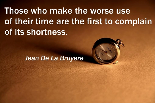 Those who make the worse use of their time are the first to complain of its shortness