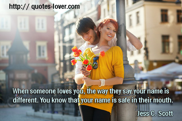 When someone loves you, the way they say your name is different. You know that your name is safe in their mouth.