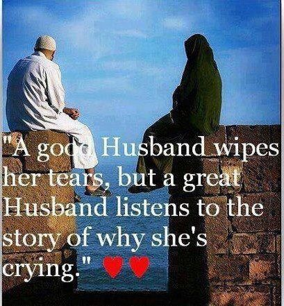 A good husband wipes her tears, but a great husband listens to the story of why she's crying.