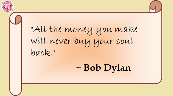 All the money you make will never buy your soul back.