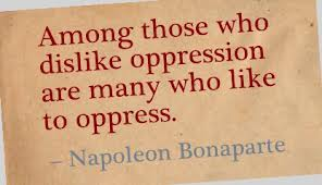 Among those who dislike oppression are many who like to oppress.
