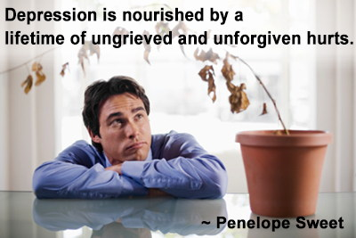 Depression is nourisshed by a lifetime of ungrieved and unforgiven hurts.