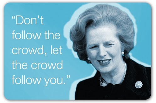 Don't follow the crowd, let the crowd follow you.