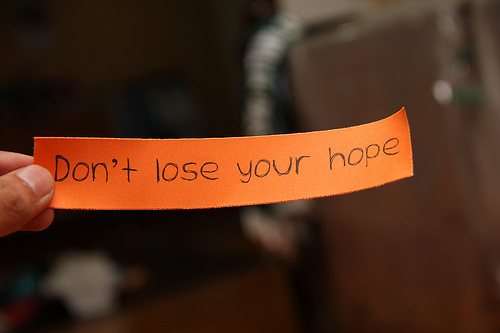 Don't lose your hope.