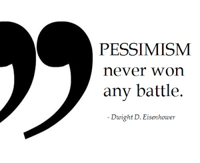 Pessimism never won any battle