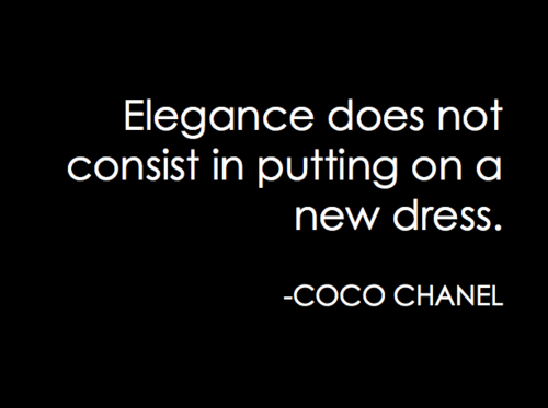 Elegance does not consist in putting on a new dress.