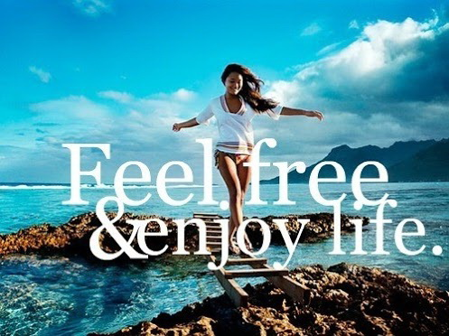 Feel Free and Enjoy life.