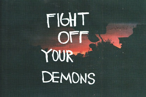 Fight off your demons.