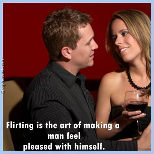 Flirting is the art of making a man feel pleased with himself.
