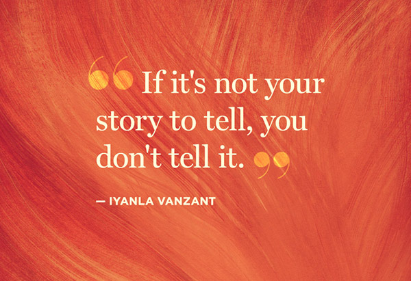 If it's not your story to tell, you don't tell it.