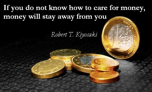If you do not know how to care for money, money will stay away from you.