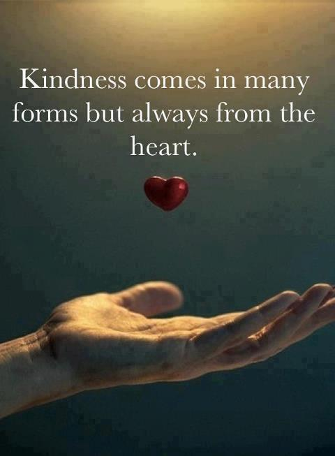 Kindness comes in many forms but always from the heart.