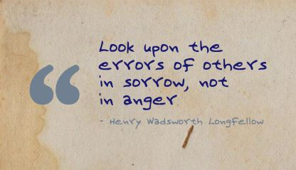 Look upon the errors of others in sorrow, not in anger.