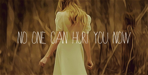 No one can hurt you now.