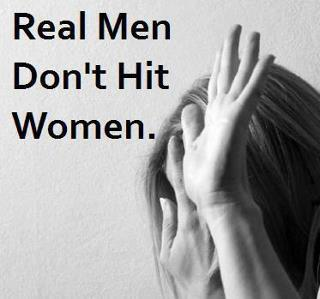 Real men don't hit women.