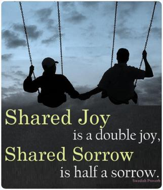 Shared joy is a double joy, shared sorrow is half a sorrow.