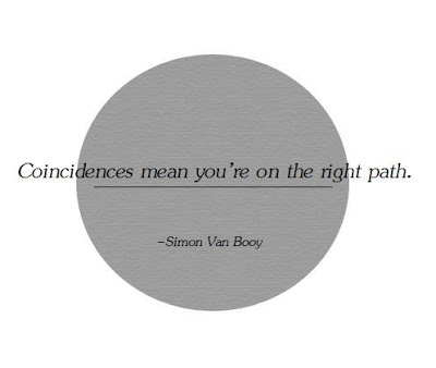 Coincidences mean you're on the right path.